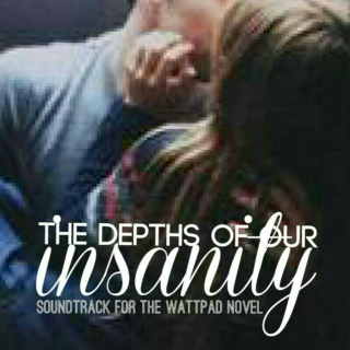 The Depths Of Our Insanity (Soundtrack For The Wattpad Novel)