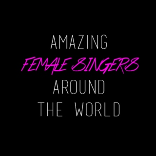Amazing Female Singers Around the World