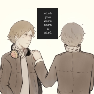 wish you were born a girl