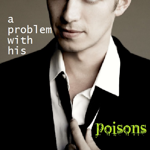 a problem with his poisons