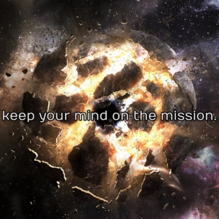 keep your mind on the mission