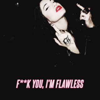 f**k you, i'm flawless
