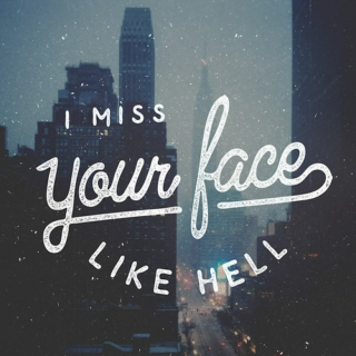 And I Miss Your Face Like Hell