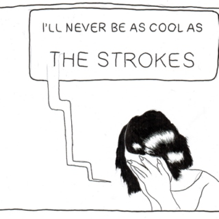 I'll never be as cool as the strokes