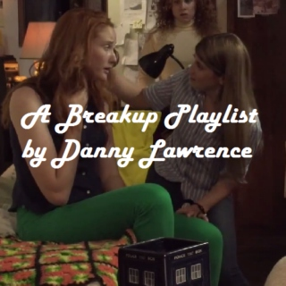 A Breakup Playlist by Danny Lawrence