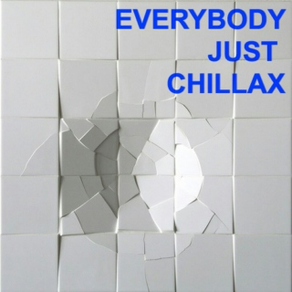 everybody just chillax