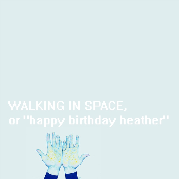 WALKING IN SPACE ♡
