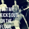 I Get My Kicks Out On The Floor