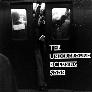 The Underground Is Closing Soon