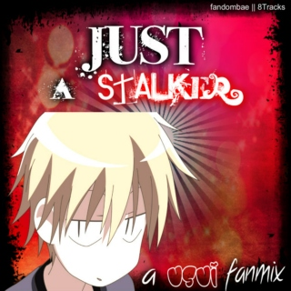 Just A Stalker - A Usui Fanmix