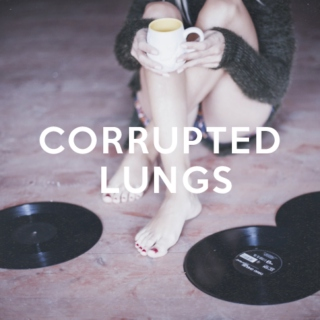 corrupted lungs.