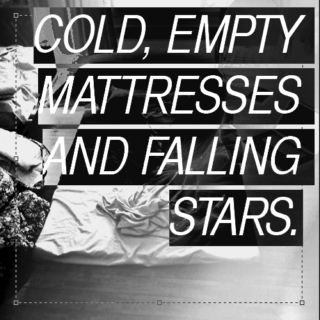 cold, empty mattresses and falling stars