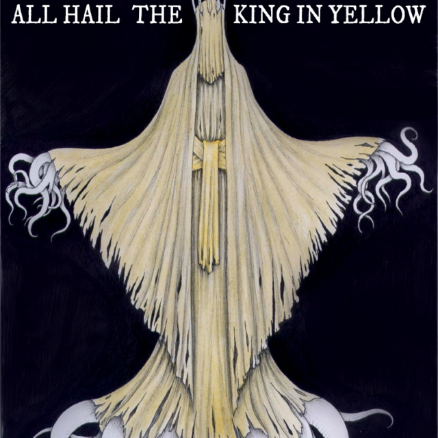 All hail the King in Yellow