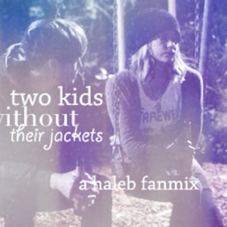 Two kids without their jackets ~ a Haleb fanmix