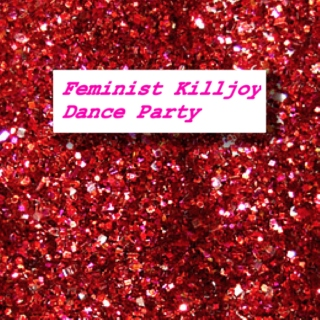 Feminist Killjoy Dance Party