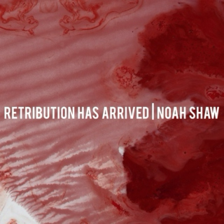 Retribution Has Arrived | Noah Shaw