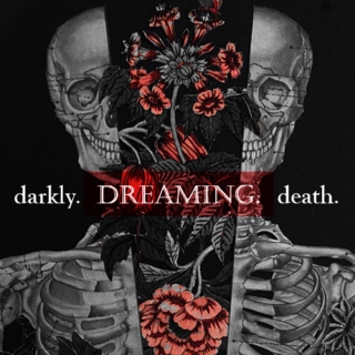 darkly. dreaming. death.