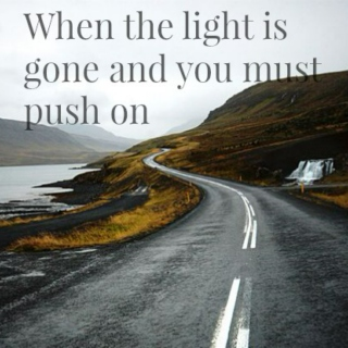 When the light is gone and we must push on