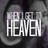 When I Get To Heaven