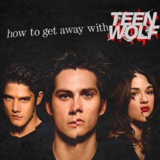how to get away with teen wolf