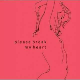 please break my heart