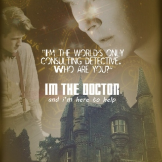 i am the doctor/consulting detective;