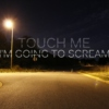 touch me: i'm going to scream