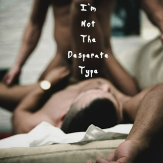 I'm Not The Desperate Type