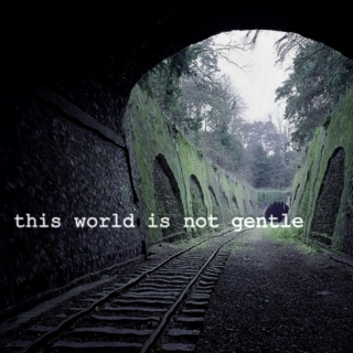 this world is not gentle