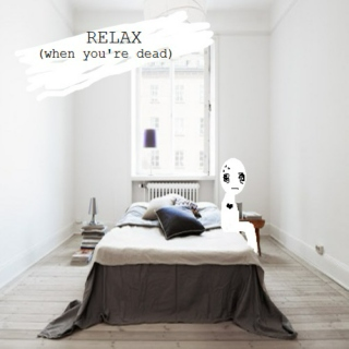 Relax (When You're Dead)