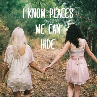 i know places we can hide
