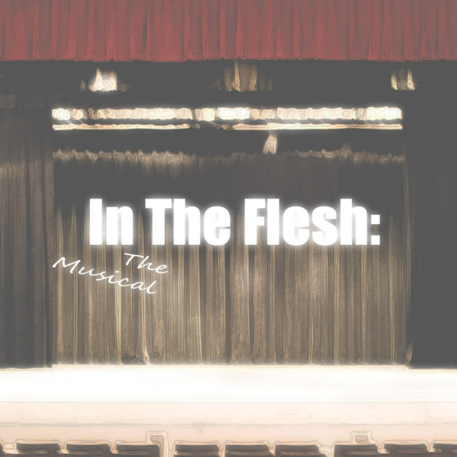 In The Flesh: The Musical