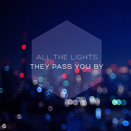 All the lights they pass you by