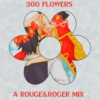300 flowers - a rouge&roger mix