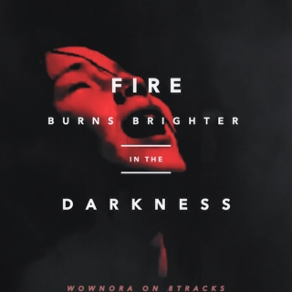 fire burns brighter in the darkness