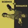 Science vs. Romance