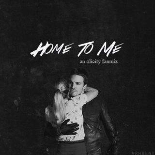 home to me // oliver x felicity