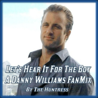 Let's Hear It For The Boy: A Danny Williams FanMix