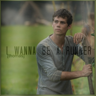 i wanna be a runner [thomas][the maze runner]
