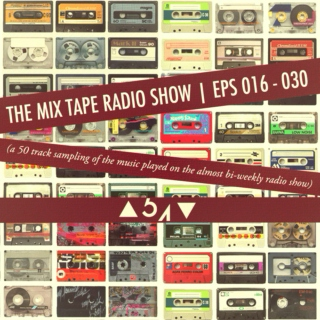 Mix Tape Radio Show | EPS 016 - 030