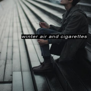 winter air and cigarettes