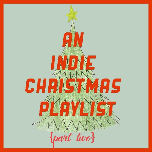 an indie christmas playlist (part two)