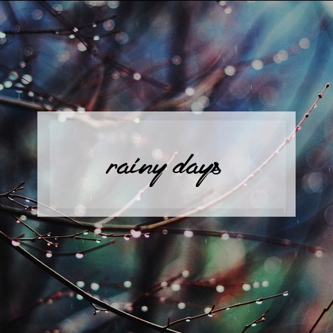~ rainy days