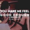 you make me feel good enough