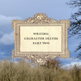 Writing: Character Deaths, part II