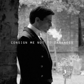 consign me not to darkness;