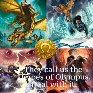 They call us the Heroes of Olympus. Deal with it.