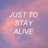 just to stay alive