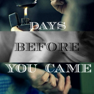 days before you came