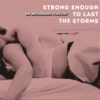 strong enough to last the storms